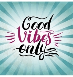 Good Vibes Only hand lettering Handmade vector image