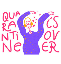 quarantine is over lettering cartoon doodle vector image