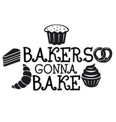 bakers gonna bake sign vector image