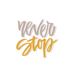 inspirational quote never stop vector image