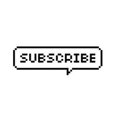 Pixel art 8bit speech bubble saying subscribe vector