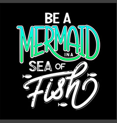 be a mermaid in a sea of fish vector image