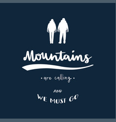 Mountains are calling and we must go hand vector