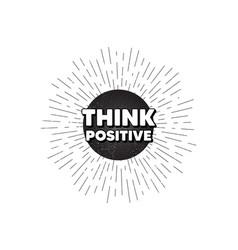 Think positive motivation quote motivational vector