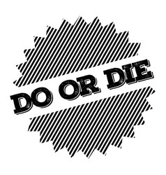 Do or die stamp on white vector