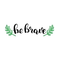 Be brave brush lettering vector