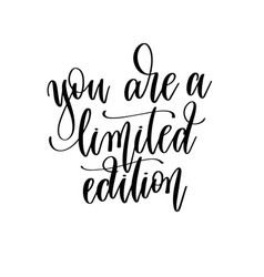 You are a limited edition - hand lettering vector