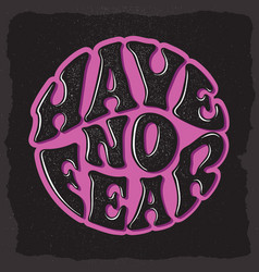 have no fear custom hand drawn lettering vector image
