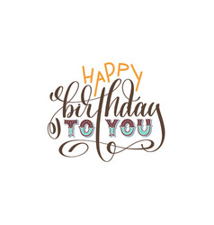 Happy birthday to you hand lettering inscription vector