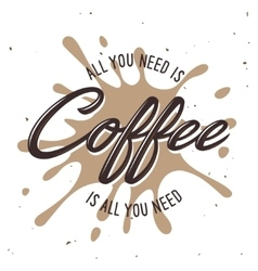 All you need is coffee lettering poster vector image vector image