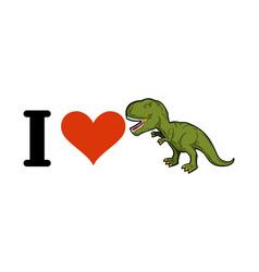 I love dinosaur t-rex heart and tyrannosaurus vector
