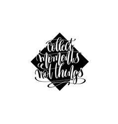collect moments not things hand lettering positive vector image vector image