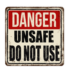 Danger unsafe do not use vintage rusty metal sign vector