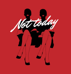 not today hand drawn women vector image