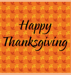 happy thanksgiving on maple leaf pattern vector image vector image