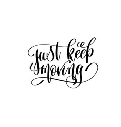 Just keep moving hand lettering positive quote vector
