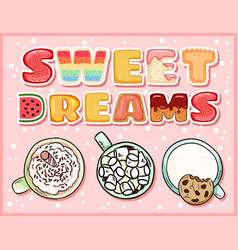 Sweet dreams cute delicious postcard with cups of vector