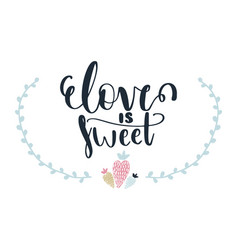 card with calligraphy lettering love is sweet and vector image