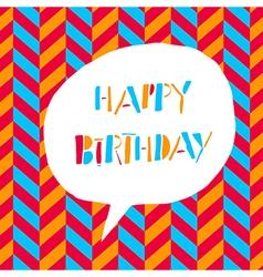 Happy Birthday In white speech bubble On chevron vector image vector image
