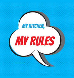 my kitchen my rules motivational and vector image