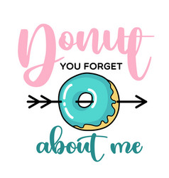 Donut forget about me funny quote doughnut vector