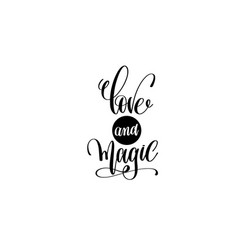 Love and magic hand lettering positive quote vector