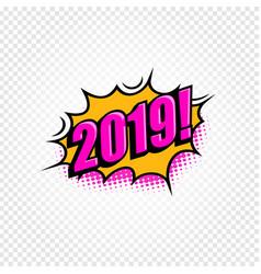 2019 comic speech bubble pop art design new year vector image