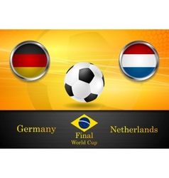 Final football Germany and Netherlands in Brazil vector image vector image
