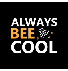 Always bee cool - creative grunge quote vector image