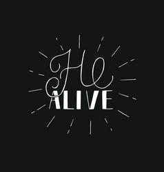 Hand lettering he alive with rays on black vector