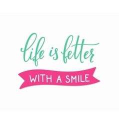 Life is better with a smile lettering vector