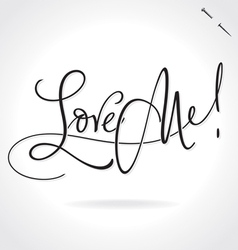 LOVE ME hand lettering vector image vector image