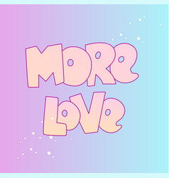 cute cartoon love concept love lettering more vector image