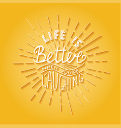 life is better when youre laughing on yellow vector image