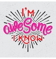 Im awesome I know Modern calligraphy vector