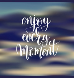 Enjoy every moment hand lettering poster vector