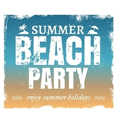 Summer grunge beach party poster with hot vector image vector image