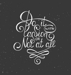 Do it with passion or not at all isolated vector