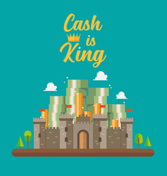 cash is king text with pile money in castle vector image