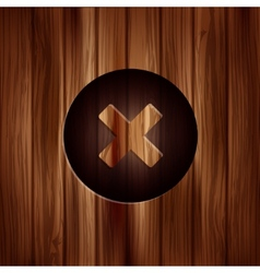 Delete web icon Close symbol Wooden texture vector