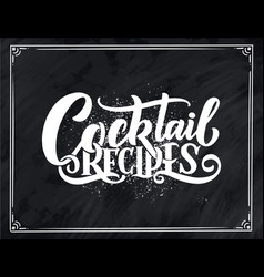 lettering phrase - cocktail recipes template for vector image