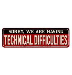 Technical difficulties vintage rusty metal sign vector