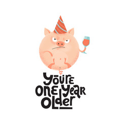 You re one year older- funny comical black humor vector