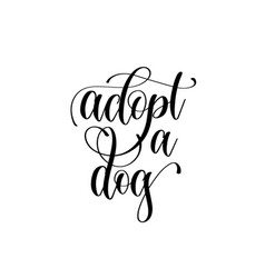 adopt a dog - hand lettering text positive quote vector image