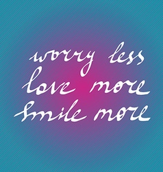 Hand drawn quote worry less love more smile more vector image