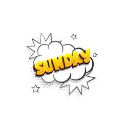 Sunday comic text speech bubble pop art vector