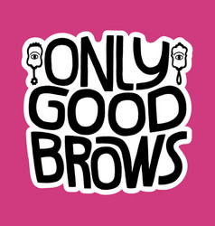 only good brows vector image