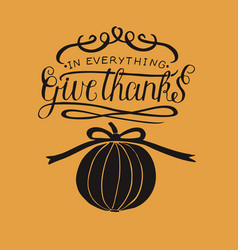 Hand lettering in everything give thanks with vector
