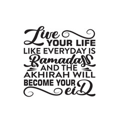 ramadan quote live your life like everyday vector image