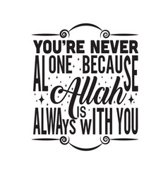 Muslim quote you are never alone because allah vector